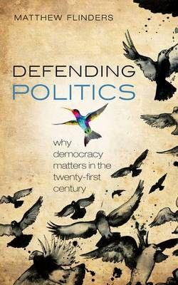 Defending Politics by Matthew Flinders | Waterstones