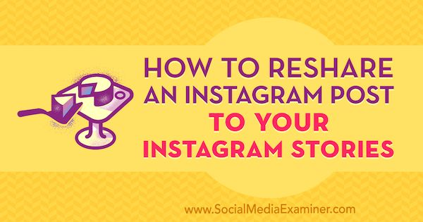 How to Reshare an Instagram Post to Your Instagram Stories by Jenn Herman on Social Media Examiner.