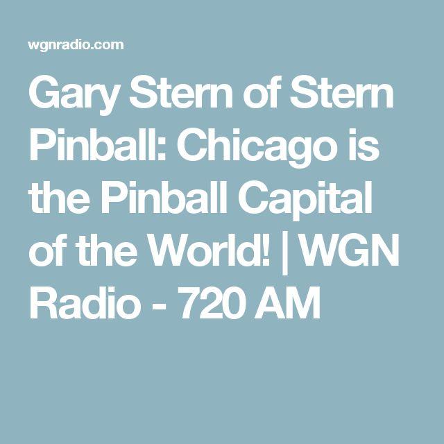 Gary Stern of Stern Pinball: Chicago is the Pinball Capital of the World!   WGN Radio - 720 AM