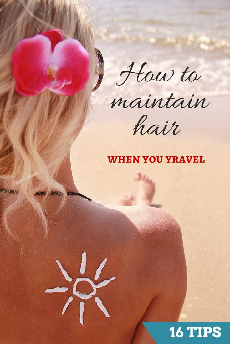 How to maintain hair when you travel ( 16 hair care tips)