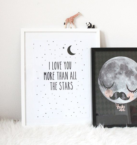 Poster-I love you more than all the stars. I actually like that little moon fellow the most.