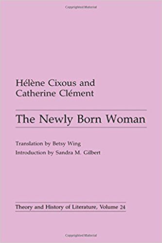 The Newly Born Woman (Theory and History of Literature): Amazon.co.uk: Helene Cixous, Catherine Clement: 9780816614660: Books