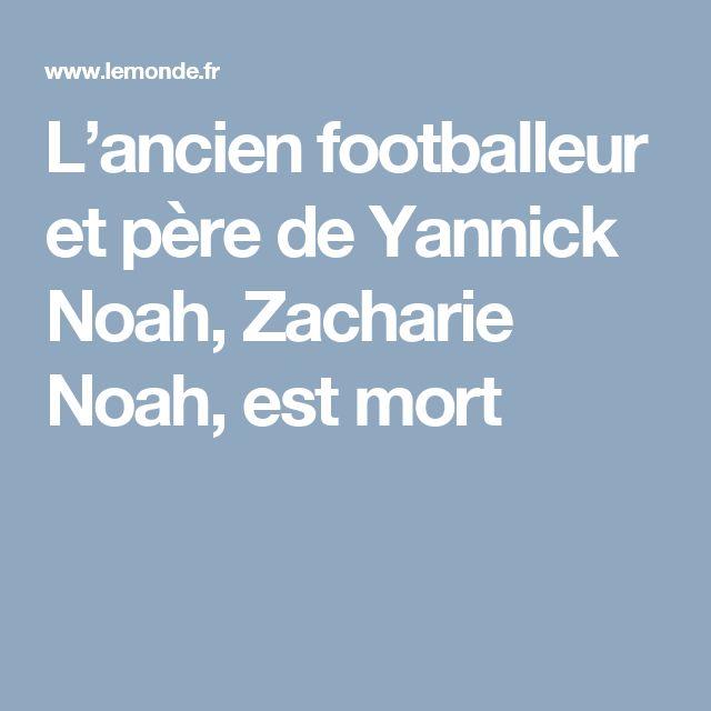 L'ancien footballeur et père de Yannick Noah, Zacharie Noah, est mort