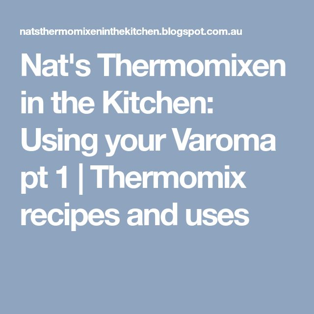 Nat's Thermomixen in the Kitchen: Using your Varoma pt 1   Thermomix recipes and uses