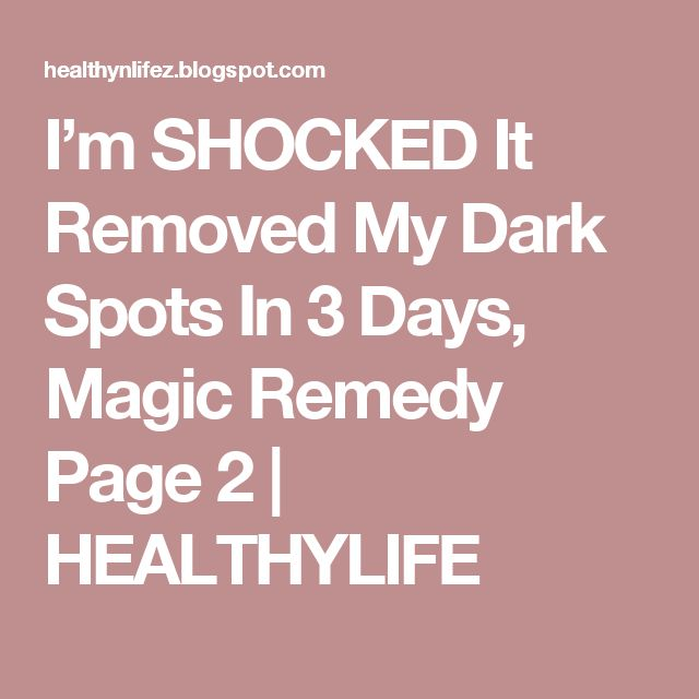 I'm SHOCKED It Removed My Dark Spots In 3 Days, Magic Remedy Page 2 | HEALTHYLIFE