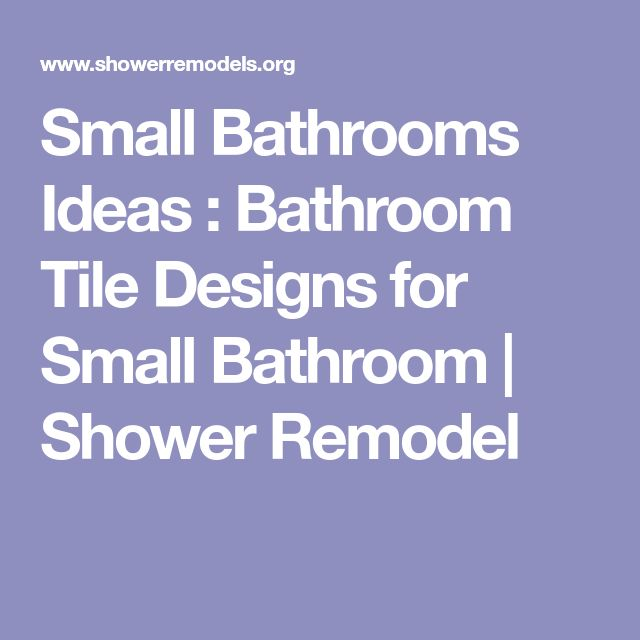 Small Bathrooms Ideas : Bathroom Tile Designs for Small Bathroom | Shower Remodel