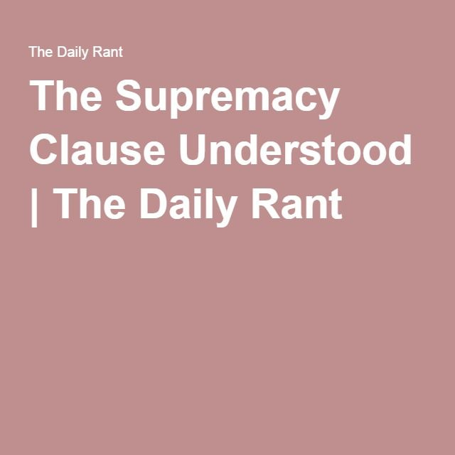 The Supremacy Clause Understood | The Daily Rant