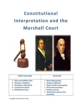 This handout has note taking guides, discussion questions, graphic organizers, and a vocabulary review game that covers the important cases of the Marshall court, mainly Marbury v Madison and McCulloch v Maryland.  It also has activities for the Alien and Sedition Acts and the Louisiana Purchase.