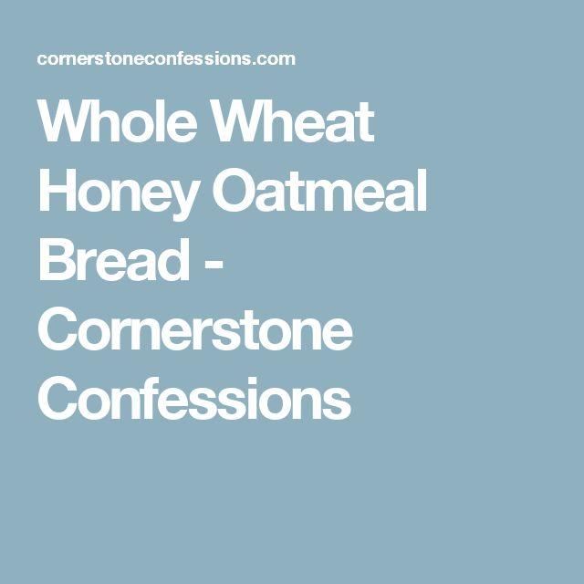 Whole Wheat Honey Oatmeal Bread - Cornerstone Confessions