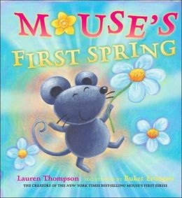 Mouse's First Spring by Lauren Thompson. A mouse and its mother experience the delights of nature on a windy spring day. Find it in the Library @ JUNIOR EASY THO in the Youth Services Department.