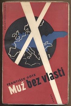 GÖTZ, FRANTIŠEK: MUŽ BEZ VLASTI.     Podpis autora - Praha, Václav Petr, 1936. Edice Atom LXXVI. 285 s., obálka a úprava JAROSLAV ŠVÁB