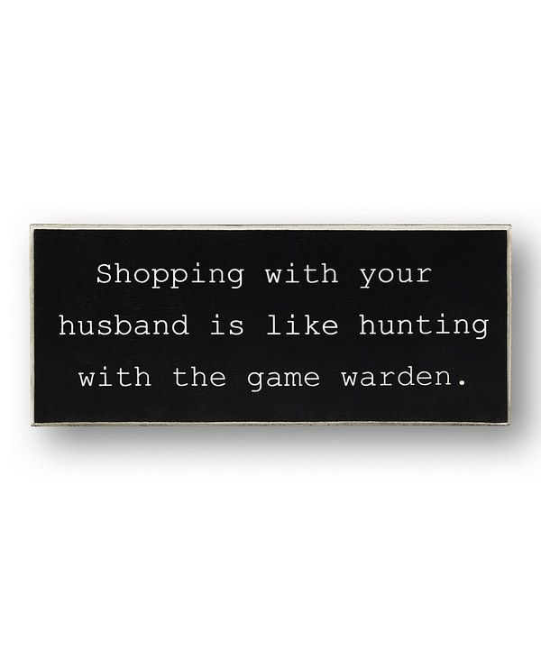 Another great find on #zulily! Black 'Shopping With Your Husband' Sign by Collins #zulilyfinds