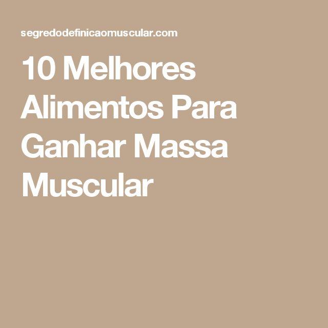 10 Melhores Alimentos Para Ganhar Massa Muscular