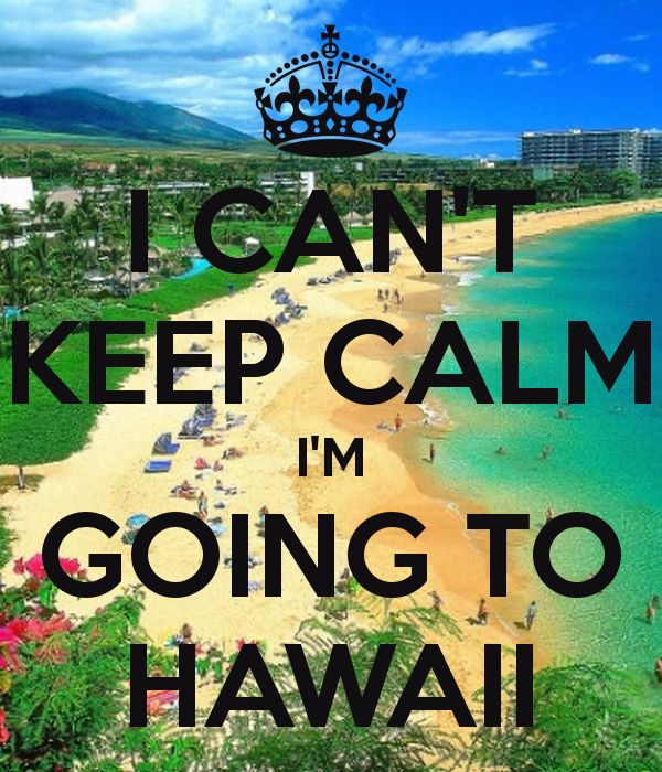 I cant keep calm i'm going to hawaii!