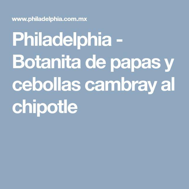 Philadelphia - Botanita de papas y cebollas cambray al chipotle