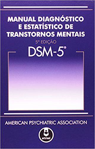 DSM 5. Manual Diagnóstico e Estatístico de Transtornos Mentais - 9788582710883 - Livros na Amazon Brasil