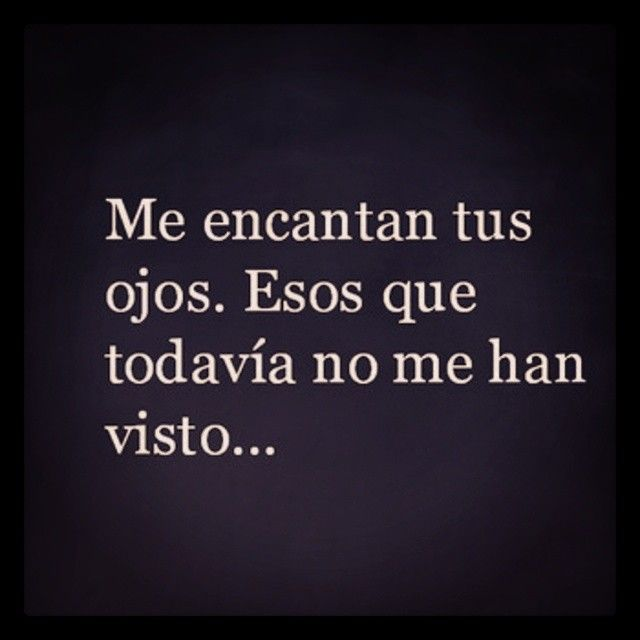 Tus ojos, tu boca, tu sonrisa, tu mirada, tus cejas, tu nariz... Todo! #Frida Kahlo# quotes