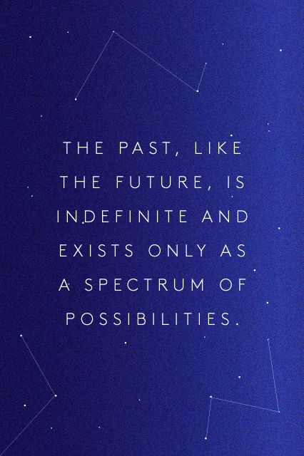 The past, like the future, is indefinite and exists only...