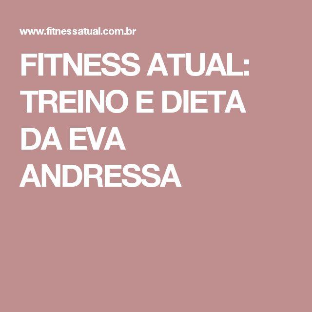 FITNESS ATUAL: TREINO E DIETA DA EVA ANDRESSA
