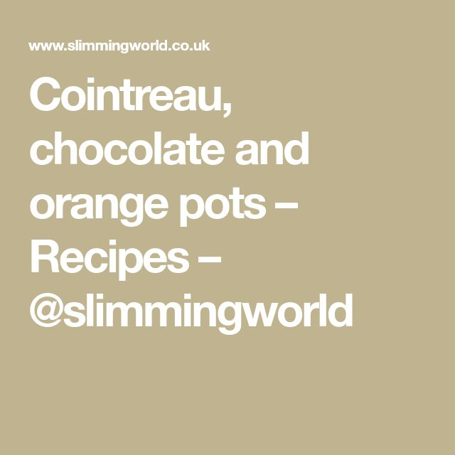Cointreau, chocolate and orange pots – Recipes – @slimmingworld