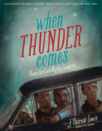 When Thunder Comes: Poems for Civil Rights Leaders by J. Patrick Lewis