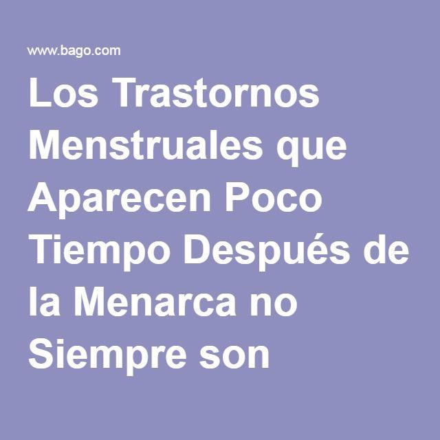 Los Trastornos Menstruales que Aparecen Poco Tiempo Después de la Menarca no Siempre son Benignos