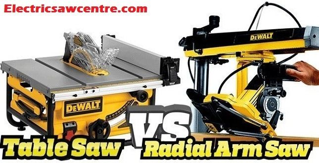 Radial Arm Saw Vs Table Saw Which One Is Worth Owning Radial Arm Saw Table Saw Electric Saw