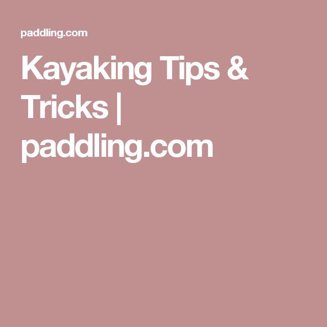 Kayaking Tips & Tricks | paddling.com