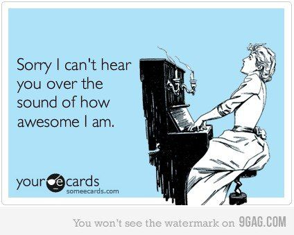hahaha: I Am Awesome, Ecards Funny, So True, Funny Stuff, Fun Quotes, Funny Ecards, True Stories, E Cards, I M Awesome