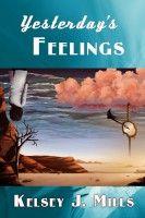 Yesterday's Feelings, an ebook by Kelsey J. Mills at Smashwords