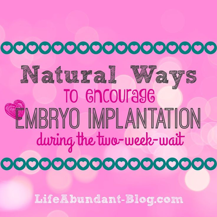 Natural Ways to Encourage Embryo Implantation During the Two-Week-Wait