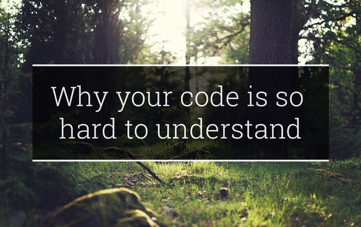 Why your code is so hard to understand