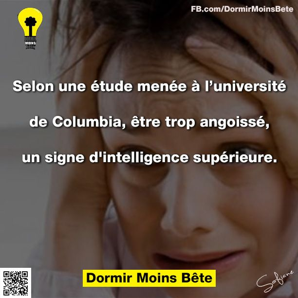 Selon une étude menée à l'université de Colombie, être trop angoisse, serait un signe d'intelligence supérieure.