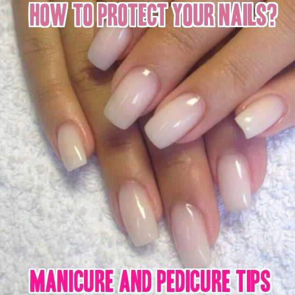 15 Amazing Tips To Protect And Care Nails - Manicure And Pedicure Tips