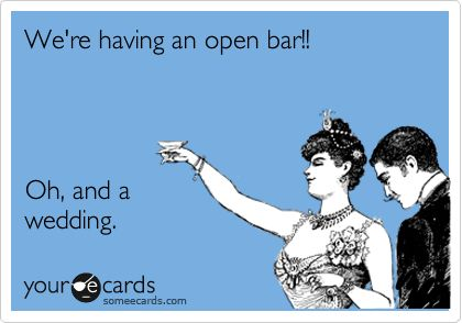 Hahaha.: Save The Date, Awesome, Wedding Announcements, Wedding Invitations, So True, Open Bar, Ecards, So Funny, Funny Weddings