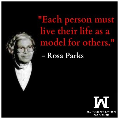 """""""Each person must live their life as a model for others."""" - Rosa Parks quote"""