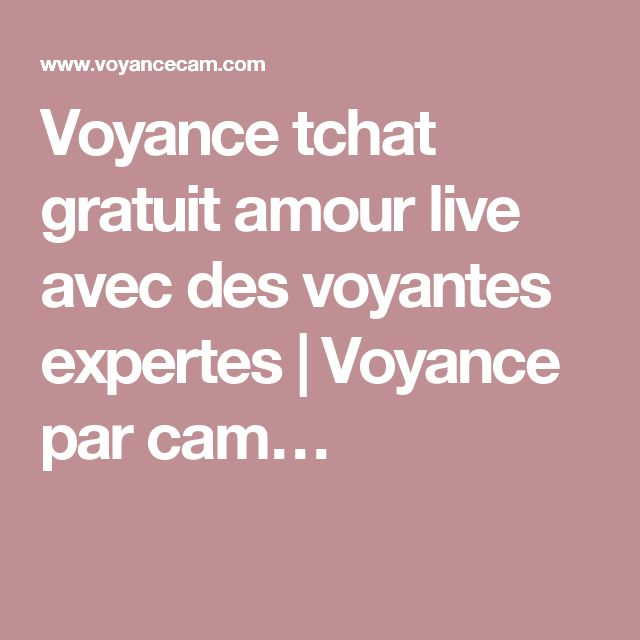 Voyance tchat gratuit amour live avec des voyantes expertes   Voyance par cam…