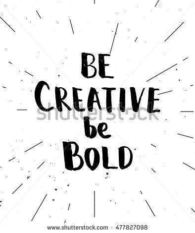 Be creative, be bold. Printable motivational quote, hand drawn inspirational…