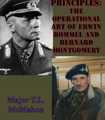 Operational Principles: The Operational Art Of Erwin Rommel And Bernard Montgomery PDF