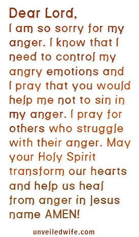 Prayer Of The Day – Controlling Anger --- Dear Lord, I am so sorry for my anger.  I know that it is sin when I take out my anger on my husband in a negative way.  Please help me to have self-control when it comes to anger.  I realize that anger is an emotion that you designed us to have, but l… Read More Here http://unveiledwife.com/prayer-of-the-day-controlling-anger/