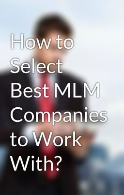 """Read """"How to Select Best MLM Companies to Work With?"""" #wattpad #random"""