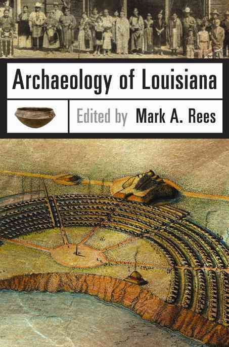 Archaeology of Louisiana provides a groundbreaking and up-to-date overview of archaeology in the Bayou State, including a thorough analysis of the cultures, communities, and people of Louisiana from t