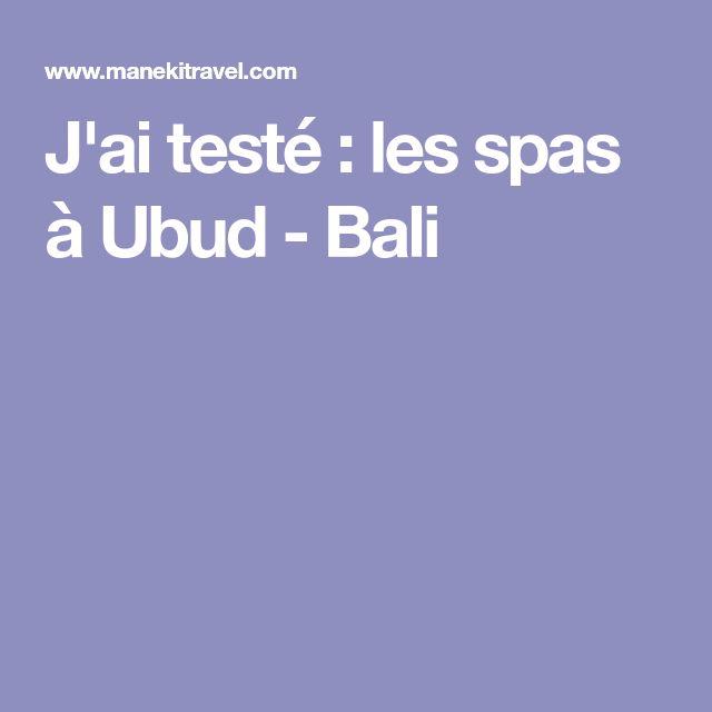 J'ai testé : les spas à Ubud - Bali