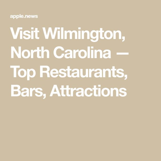 Visit Wilmington, North Carolina — Top Restaurants, Bars, Attractions
