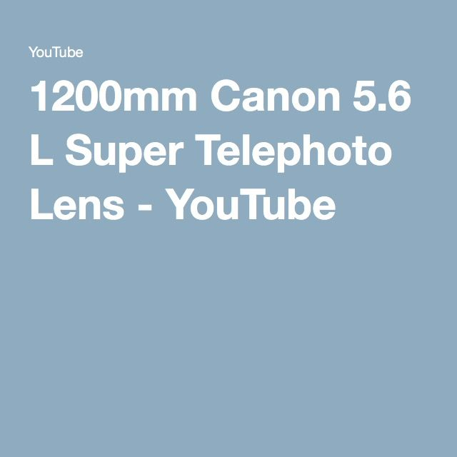 1200mm Canon 5.6 L Super Telephoto Lens - YouTube