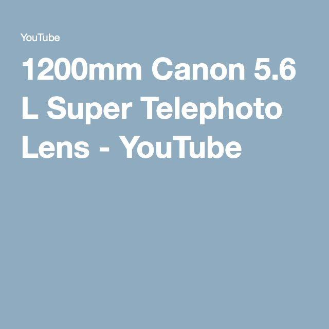 1200mm Canon 5.6 L Super Telephoto Lens - YouTube