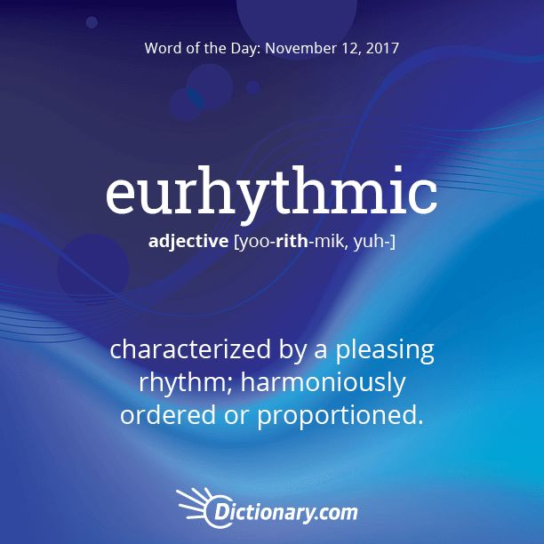 Dictionary.com's Word of the Day - eurhythmic - characterized by a pleasing rhythm; harmoniously ordered or proportioned.