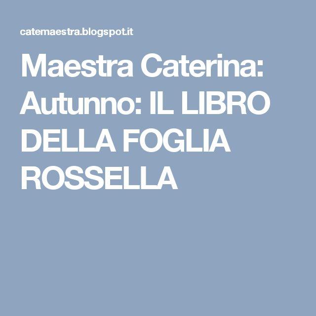 Maestra Caterina: Autunno: IL LIBRO DELLA FOGLIA ROSSELLA