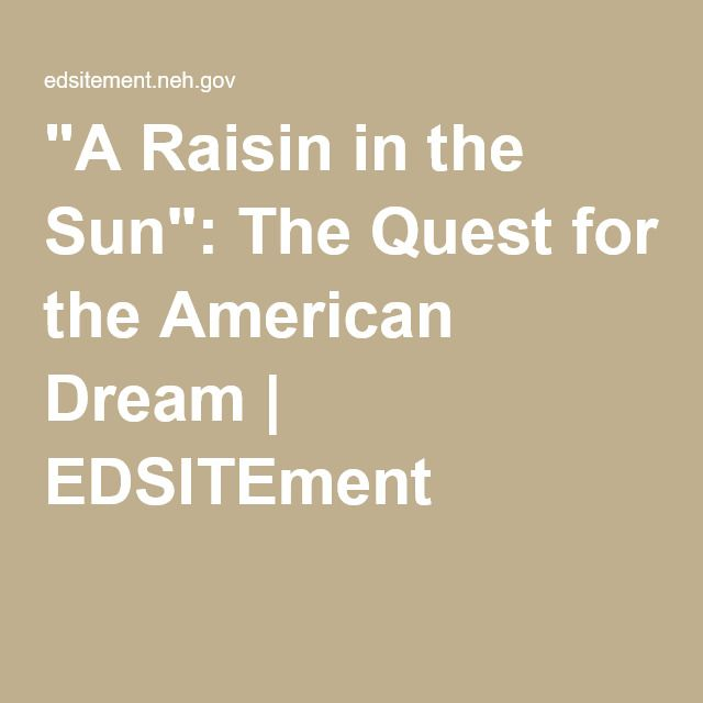 """american dream in a raisin in A raisin in the sun is a play that focuses on the """"american dream"""" and one's  conception of a """"better life"""" each character in the play has their own view on  what."""
