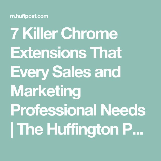 7 Killer Chrome Extensions That Every Sales and Marketing Professional Needs | The Huffington Post